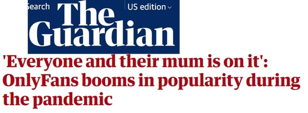 """The Guardian headline: """"Everyone and their mum is on it"""": OnlyFans booms in popularity during the pandemic"""