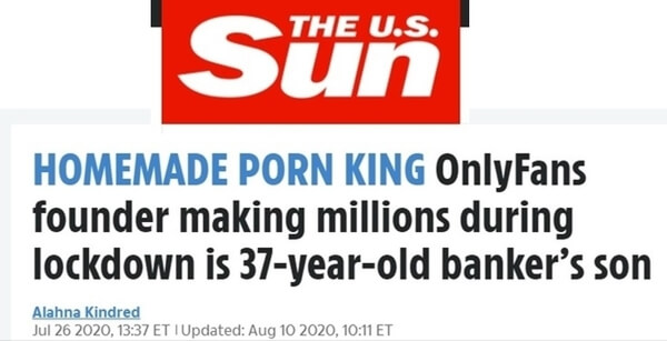 The U.S. Sun headline: Homemade porn king. OnlyFans founder making millions during lockdown is 37-year-old banker's son