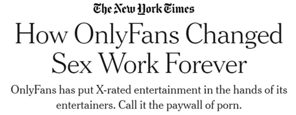 The New York Times headline: How OnlyFans Changed Sex Work Forever. onlyFans has put x-rated entertainment in the hands of its entertainers. Call it the paywall of porn.