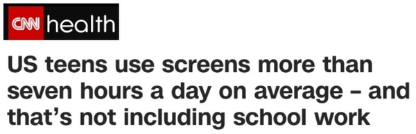 CNN health headline: US teens use screens more than seven hours a day on average-and that's not including school work