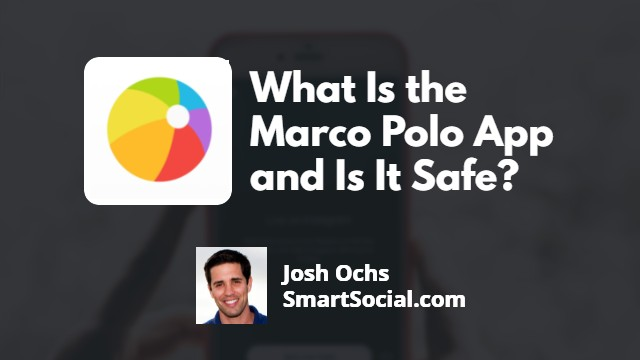 What Is the Marco Polo App and Is It Safe? by Josh Ochs SmartSocial.com