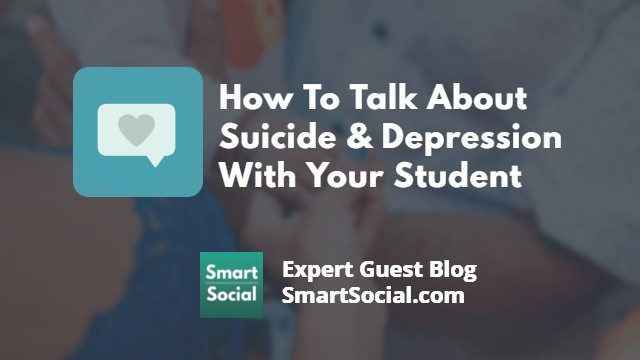 How to talk about suicide & depression with your student. An expert guest blog SmartSocial.com