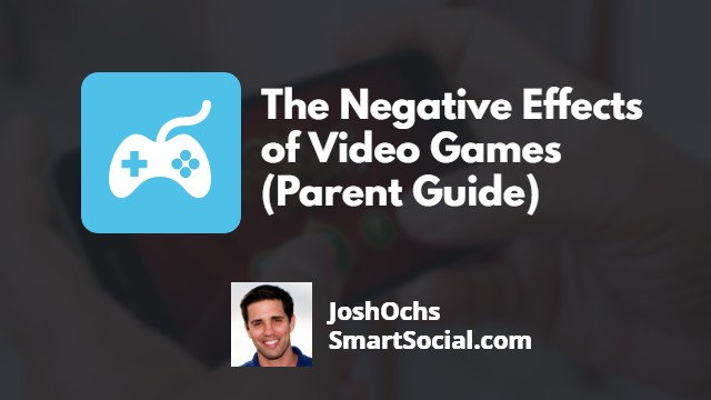 The Negative Effects of Video Games (Parent Guide) by Josh Ochs SmartSocial.com