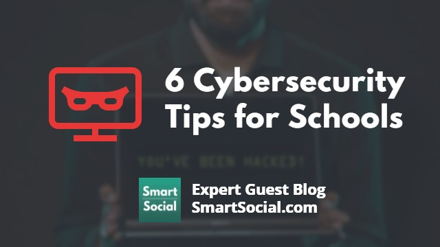 6 Cybersecurity Tips for Schools an Expert Guest Blog by SmartSocial.com