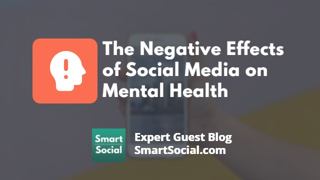 The Negative Effects of Social Media on Mental Health an Expert Guest Blog SmartSocial.com