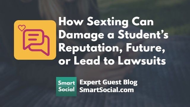 How sexting can damage a student's reputation, future, or lead to lawsuits. An expert guest blog SmartSocial.com