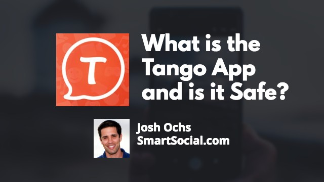 What is the Tango App and is it Safe? by Josh Ochs SmartSocial.com