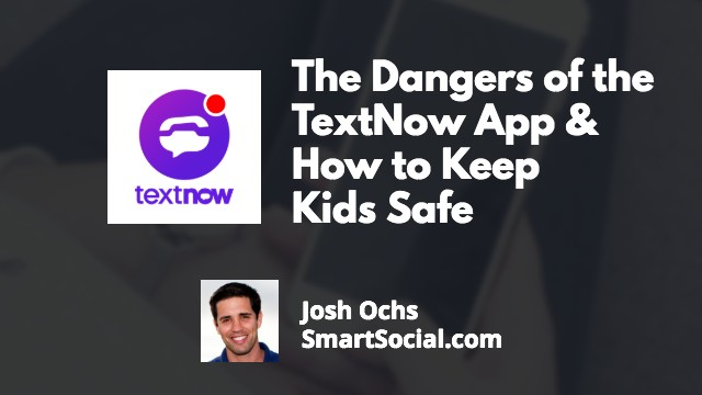 The Dangers of the TextNow App & How to Keep Kids Safe by Josh Ochs SmartSocial.com