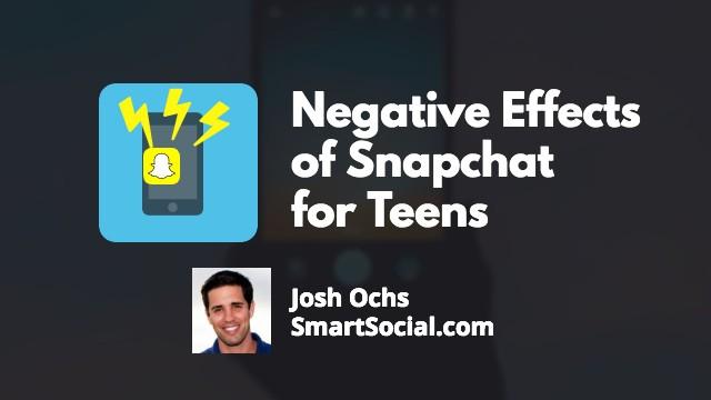 Negative Effects of Snapchat for Teens by Josh Ochs SmartSocial.com