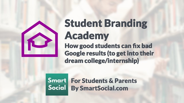 Student Branding Academy: How good students can fix bad Google results (to get into their dream college/internship) SmartSocial.com