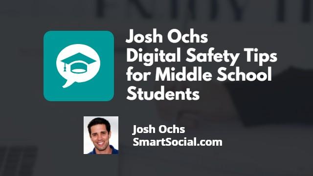Josh Ochs Digital Safety Tips for Middle School Students by Josh Ochs SmartSocial.com