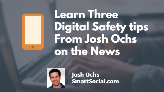 3 Tips to be Safe and Smart on the Web by Josh Ochs SmartSocial.com