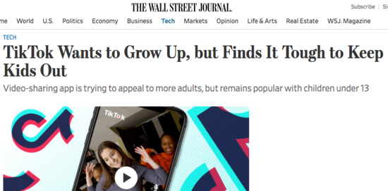 """""""TikTok Wants to Grow Up, but Finds It tough to keep kids out"""" headline from the Wall Street Journal"""