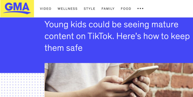 """""""Young kids could be seeing mature content on TikTok. Here's how to keep them safe."""" headline from GMA"""