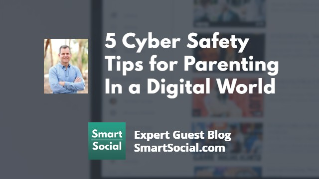 5 Cyber Safety Tips for Parenting In a Digital World an Expert Guest Blog by SmartSocial.com