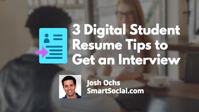 3 Digital Student Resume Tips to Get an Interview by Josh Ochs SmartSocial.com