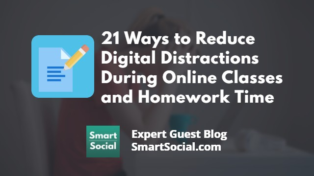 21 Ways to Reduce Digital Distractions During Online Classes and Homework Time an Expert Guest Blog SmartSocial.com
