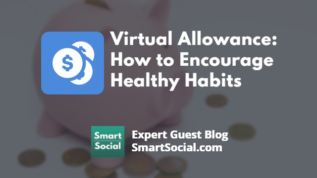 Virtual Allowance: How to Encourage Healthy Habits. An expert guest blog SmartSocial.com
