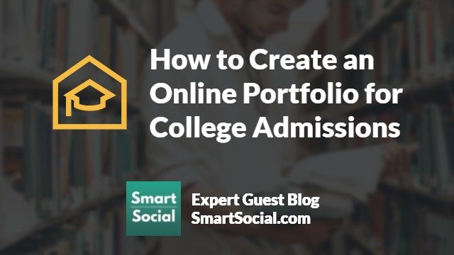 How to Create an Online Portfolio for College Admissions an Expert Guest Blog SmartSocial.com