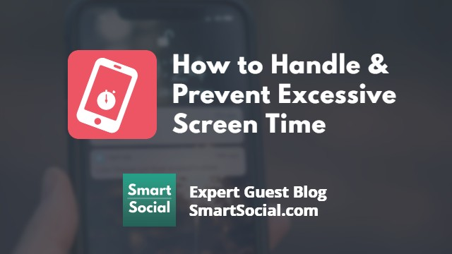 How to Handle and Prevent Excessive Screen Time an Expert Guest Blog SmartSocial.com