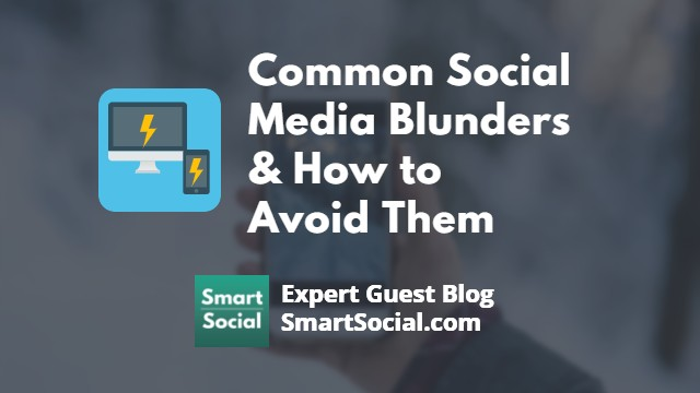 Common Social Media Blunders & How to Avoid Them an Expert Guest Blog SmartSocial.com