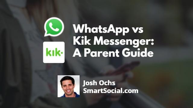 WhatsApp vs Kik Messenger: A Parent Guide by Josh Ochs SmartSocial.com
