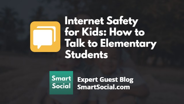 Internet Safety for Kids: How to Talk to Elementary Students by Josh Ochs SmartSocial.com