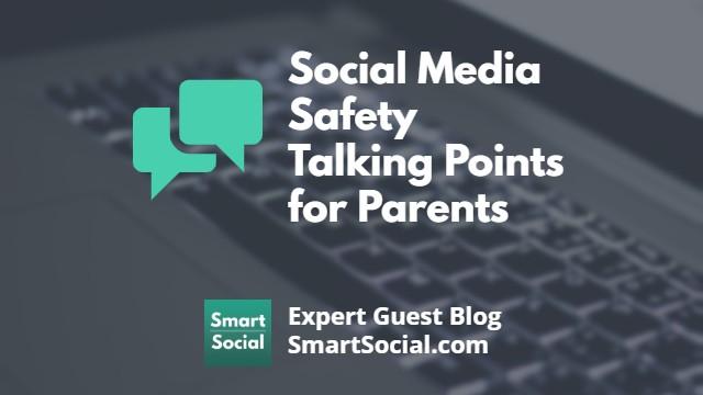 8 Social Media Safety Talking Points for Parents Expert Guest Blog SmartSocial.com