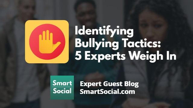 Identifying Bullying Tactics: 5 Experts Weigh In an Expert Guest Blog SmartSocial.com
