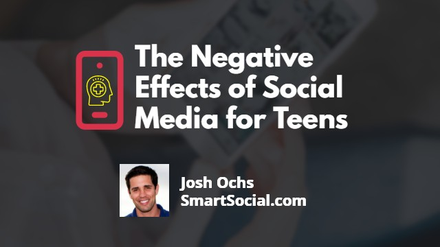 The Negative Effects of Social Media for Teens by Josh Ochs SmartSocial.com