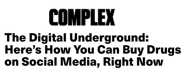 Complex Headline: The Digital Underground: Here's How You Can Buy Drugs on Social Media, Right Now