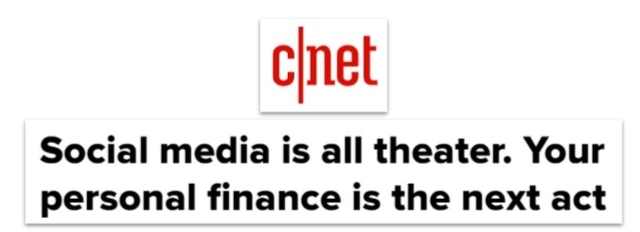 cnet headline: Social media is all theater.  Your personal finance is the next act