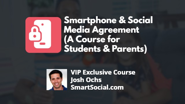 Smartphone and Social Media Agreement Course (Student & Parent Course) VIP Exclusive Course by Josh Ochs SmartSocial.com