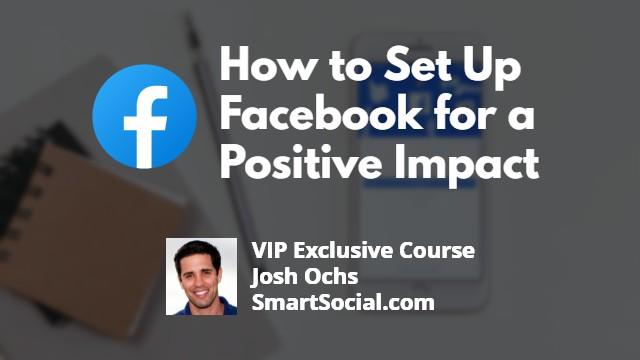 How to Set Up Facebook for a Positive Impact by Josh Ochs SmartSocial.com