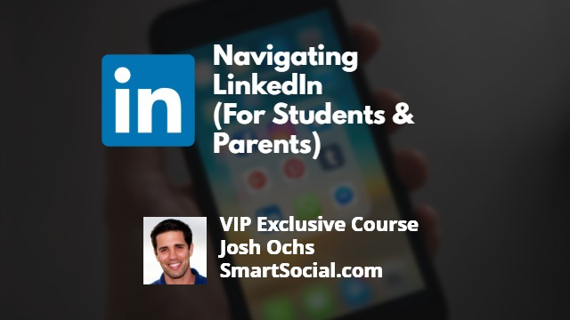 Navigating LinkedIn (For Students & Parents) a VIP Exclusive Course by Josh Ochs SmartSocial.com
