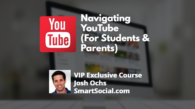 Navigating YouTube (For Students & Parents) a VIP Exclusive Course by Josh Ochs Smart Social.com