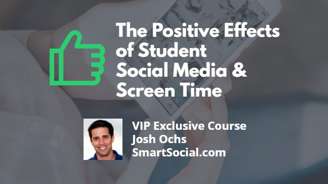 The Positive Effects of Social Media & Screen time a VIP Exclusive Course by Josh Ochs SmartSocial.com