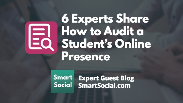 6 Experts Share How to Audit a Student's Online Presence