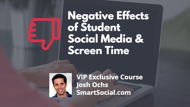 Negative Effects of Student Social Media & Screen Time VIP Exclusive Course SmartSocial.com