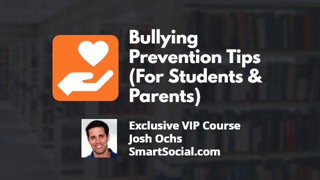 Bullying Prevention Tips (For Students & Parents) VIP Exclusive Course Josh Ochs SmartSocial.com