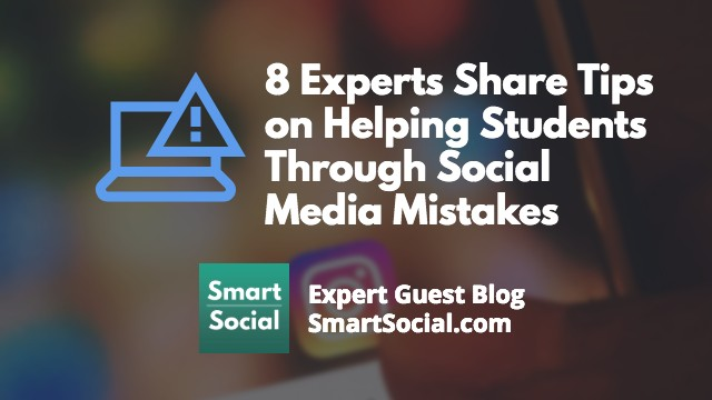 8 Experts Share Tips on Helping Students Through Social Media Mistakes