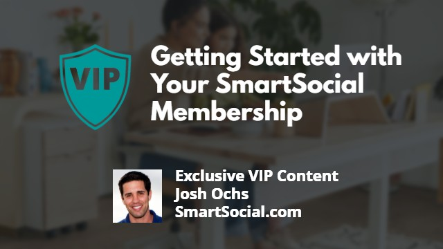 Getting Started with Your SmartSocial Membership Exclusive VIP Content by Josh Ochs SmartSocial.com