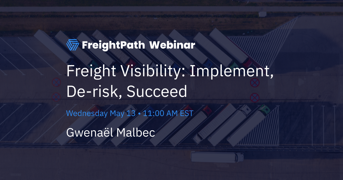 Freight Visibility: Implement, De-Risk, Succeed