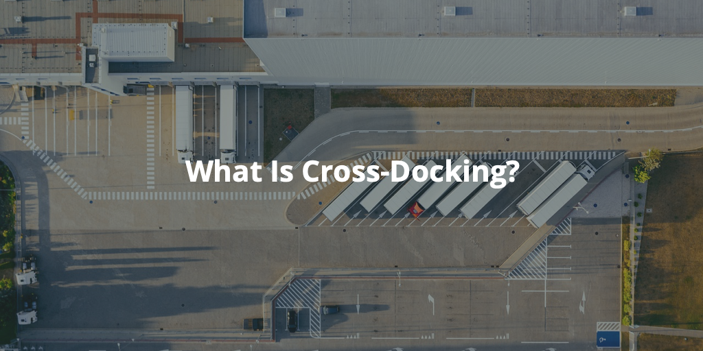 What Is Crossdocking?