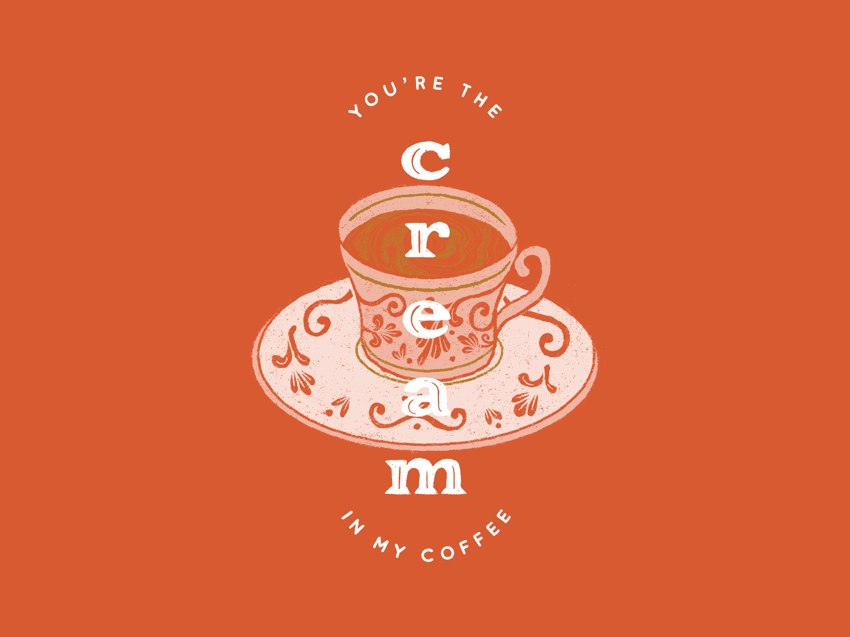"A valentine graphic featuring an art-deco style coffee cup and the words ""You're the cream in my coffee."""