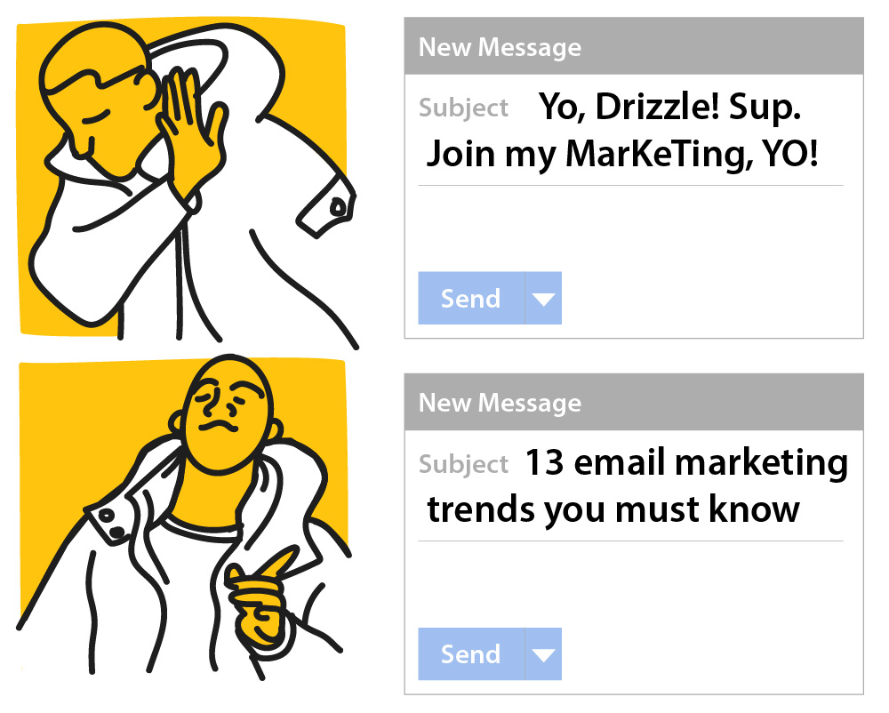 "A popular meme of a certain Canadian rapper shrugs away from a message that reads, ""Yo Drizzle! Sup. Join my MaKeTing, YO"". Below that message the same certain Canadian rapper leans in approvingly and points to another message that reads, ""13 Email marketing trends you must know""."