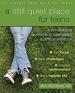 A Still Quiet Place for Teens: A Mindfulness Workbook to Ease Stress and Difficult Emotions