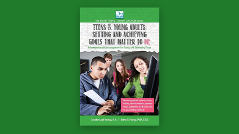 Teens & Young Adults: Setting and Achieving Goals that Matter to ME