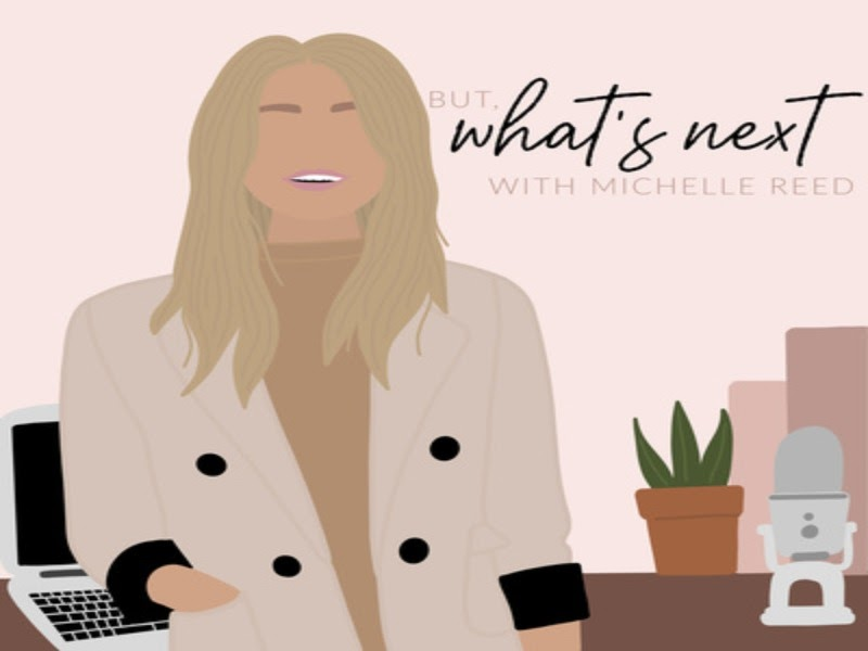 Cover art for But, What's Next With Michelle Reed
