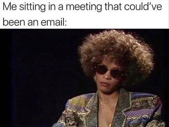 a meme about sitting in a meeting that could have been an email
